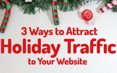 3 Ways to Attract Holiday Traffic to Your Website